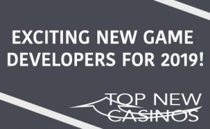 top new casinos 2019 game developers